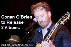 Conan O'Brien to Release 2 Albums
