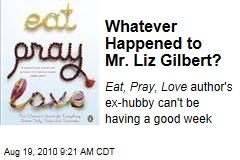 Whatever Happened to Mr. Liz Gilbert?