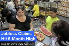 Jobless Claims Hit 9-Month High