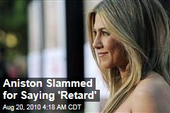 Aniston Slammed for Saying 'Retard'