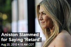 Aniston Slammed for Saying 'Retard'