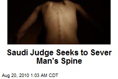 Saudi Judge Seeks to Sever Man's Spine