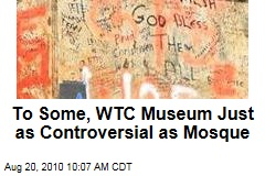 To Some, WTC Museum Just as Controversial as Mosque