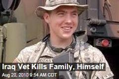 Iraq Vet Kills Family, Himself