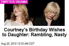 Courtney's Birthday Wishes to Daughter: Rambling, Nasty