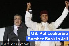 US: Put Lockerbie Bomber Back in Jail