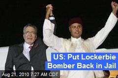 US: Put Lockerbie Bomber Back in Jail