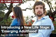 Introducing a New Life Stage: 'Emerging Adulthood'