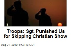Troops: Sgt. Punished Us for Skipping Christian Show