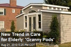 New Trend in Care for Elderly: 'Granny Pods'