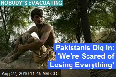 Pakistanis Dig In: 'We're Scared of Losing Everything'