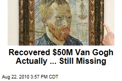 Recovered $50M Van Gogh Actually ... Still Missing
