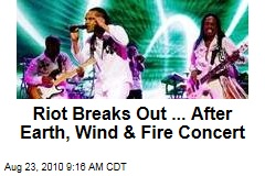 Riot Breaks Out ... After Earth, Wind & Fire Concert