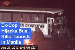 Ex-Cop Hijacks Bus, Kills Tourists in Manila