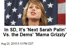 In SD, It's 'Next Sarah Palin' Vs. the Dems' 'Mama Grizzly'