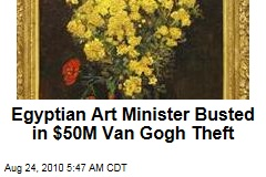 Egyptian Art Minister Busted in $50M Van Gogh Theft