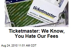Ticketmaster: We Know, You Hate Our Fees