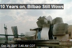 10 Years on, Bilbao Still Wows