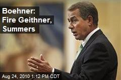 Boehner: Fire Geithner, Summers