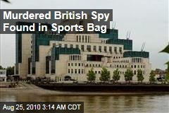 Murdered British Spy Found in Sports Bag