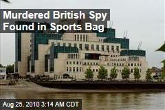 Murdered British Spy Found in Sports Bag