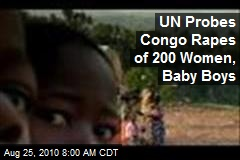 UN Probes Congo Rapes of 200 Women, Baby Boys