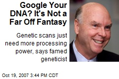 Google Your DNA? It's Not a Far Off Fantasy