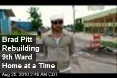 Brad Pitt Rebuilding 9th Ward a Home at a Time