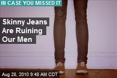 Skinny Jeans Are Ruining Our Men