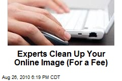Experts Clean Up Your Online Image (For a Fee)