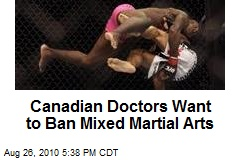 Canadian Doctors Want to Ban Mixed Martial Arts