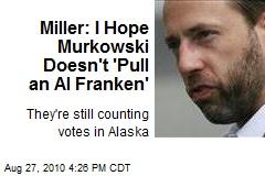 Miller: I Hope Murkowski Doesn't 'Pull an Al Franken'