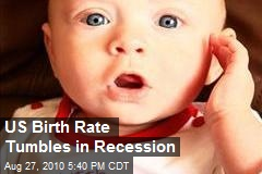 US Birth Rate Tumbles in Recession