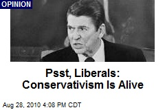Psst, Liberals: Conservativism Is Alive