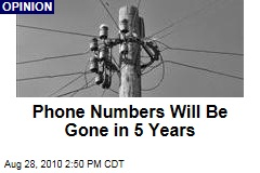 Phone Numbers Will Be Dead in 5 Years