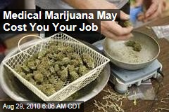 Medical Marijuana May Cost You Your Job