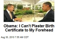 Obama: I Can't Plaster Birth Certificate to My Forehead