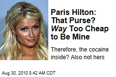 Paris Hilton: That Purse? Way Too Cheap to Be Mine