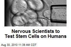 Nervous Scientists to Test Stem Cells on Humans