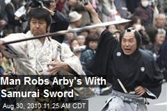Man Robs Arby's with Samurai Sword