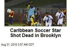 Caribbean Soccer Star Shot Dead in Brooklyn
