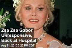 Zsa Zsa Gabor Unresponsive, Back at Hospital