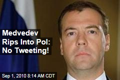 Medvedev Rips Into Pol: No Tweeting!