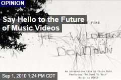 Say Hello to the Future of Music Videos