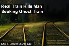 Real Train Kills Man Seeking Ghost Train