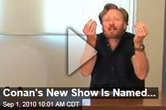 Conan's New Show Is Named...
