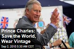 Prince Charles: Save the World, Wear Vintage