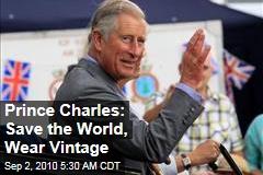 Prince Charles: Save the World, Wear Vintage