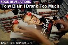 Tony Blair: I Drank Too Much