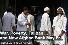 War, Poverty, Taliban & Now Afghan Bank May Fail